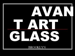 AVAN T ART GLASS BROOKLYN Quick Facts About