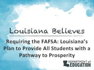 Requiring the FAFSA Louisianas Plan to Provide All