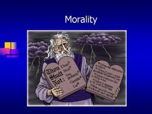 Morality We all think that morality is important
