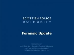 Forensic Update Nicola Clayson Lead Scientist Sexual Offences