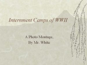 Internment Camps of WWII A Photo Montage By