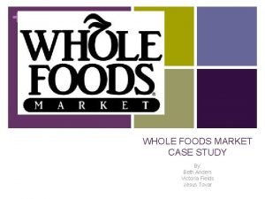 WHOLE FOODS MARKET CASE STUDY By Beth Anders