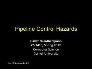 Pipeline Control Hazards Hakim Weatherspoon CS 3410 Spring