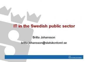 IT in the Swedish public sector Britta Johansson