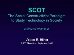 SCOT The Social Constructivist Paradigm to Study Technology