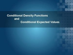 Conditional Density Functions and Conditional Expected Values Conditional