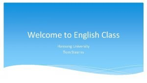 Welcome to English Class Hansung University Tom Stearns