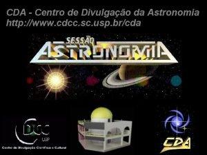 CDA Centro de Divulgao da Astronomia http www