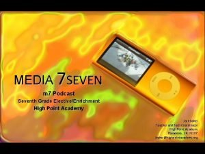MEDIA 7 SEVEN m 7 Podcast Seventh Grade