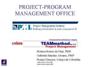 PROJECTPROGRAM MANAGEMENT OFFICE Mnica Botero de Daz PMP