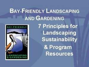 BAYFRIENDLY LANDSCAPING AND GARDENING 7 Principles for Landscaping