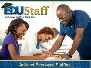 Innovative Staffing Solutions Adjunct Employee Staffing Welcome Introduction