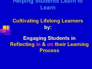 Helping Students Learn to Learn Cultivating Lifelong Learners