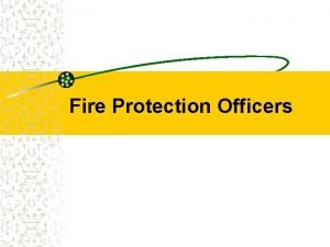 Fire Protection Officers Fire Protection Officers The FPO