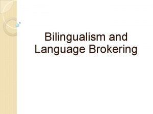 Bilingualism and Language Brokering Signs Can be symbols