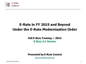 ERate Central ERate in FY 2015 and Beyond