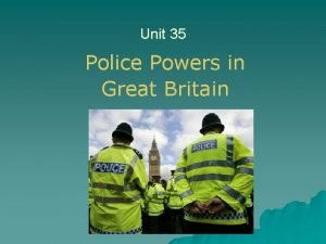 Unit 35 Police Powers in Great Britain Police