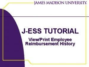 JESS TUTORIAL ViewPrint Employee Reimbursement History JEss Tutorial
