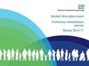 Market information event Pulmonary rehabilitation service Bexley 2014