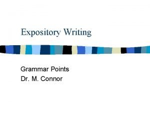 Expository Writing Grammar Points Dr M Connor Just