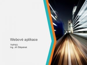 Webov aplikace TNPW 2 Ing Ji tpnek Obsah