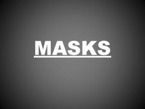 MASKS What is a mask A mask is
