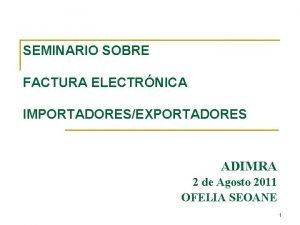 SEMINARIO SOBRE FACTURA ELECTRNICA IMPORTADORESEXPORTADORES ADIMRA 2 de