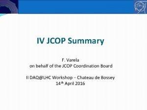 ENICE Controls IV JCOP Summary F Varela on