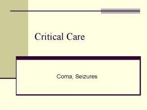 Critical Care Coma Seizures Coma n Neurologists favorite