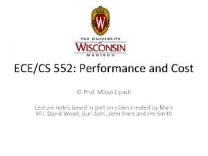 ECECS 552 Performance and Cost Prof Mikko Lipasti