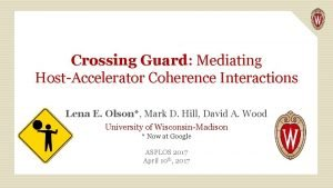 Crossing Guard Mediating HostAccelerator Coherence Interactions Lena E