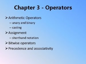 Chapter 3 Operators Arithmetic Operators unary and binary