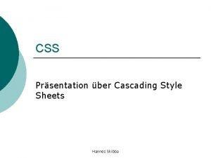 CSS Prsentation ber Cascading Style Sheets Hannes Skibba