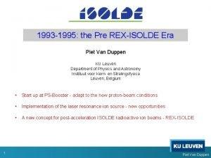 1993 1995 the Pre REXISOLDE Era Piet Van