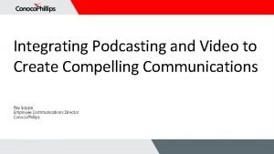 Integrating Podcasting and Video to Create Compelling Communications