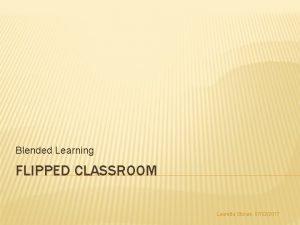 Blended Learning FLIPPED CLASSROOM Lauretta Storani 07022017 PERCH