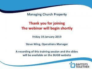 Managing Church Property Thank you for joining The