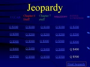 Jeopardy Chapter 6 Stuff Chapter 7 stuff WHAZZUP