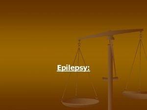 Epilepsy n n n Epilepsy is chronic neurological