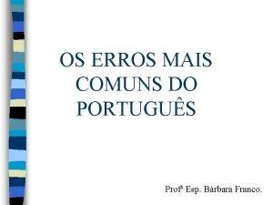 OS ERROS MAIS COMUNS DO PORTUGUS Prof Esp