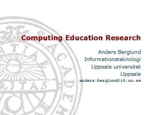 Computing Education Research Anders Berglund Informationsteknologi Uppsala universitet