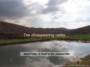 The disappearing valley Wadi Fukin A Pearl in