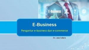 EBusiness Pengantar ebusiness dan ecommerce Dr Lana Sularto