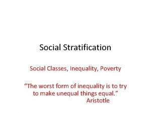 Social Stratification Social Classes Inequality Poverty The worst