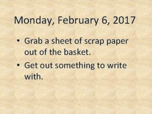 Monday February 6 2017 Grab a sheet of