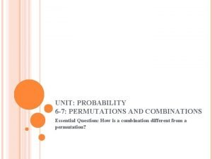 UNIT PROBABILITY 6 7 PERMUTATIONS AND COMBINATIONS Essential