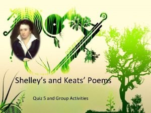 Shelleys and Keats Poems Quiz 5 and Group
