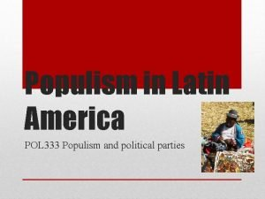 Populism in Latin America POL 333 Populism and