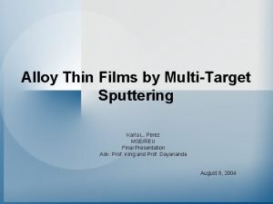 Alloy Thin Films by MultiTarget Sputtering Karla L