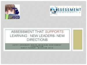 ASSESSMENT THAT SUPPORTS LEARNING NEW LEADERS NEW DIRECTIONS